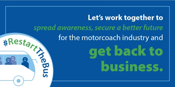 let's work together to spread awareness, secure a better future for the motorcoach industry and get back to business.
